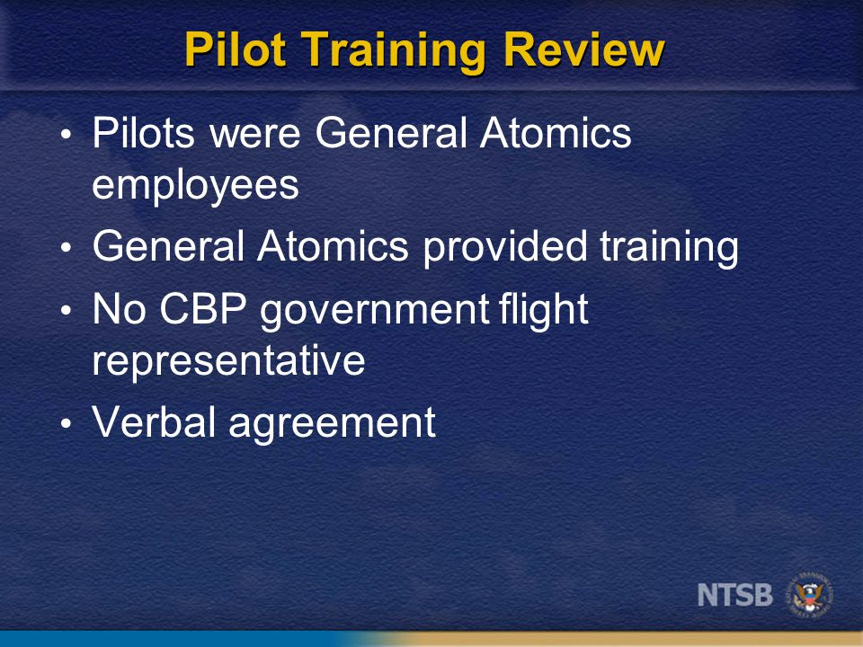 Pilot Training Review Pilots were General Atomics employees General Atomics provided training No CBP government flight representative Verbal agreement
