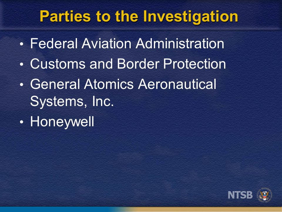 Parties to the Investigation Federal Aviation Administration Customs and Border Protection General Atomics Aeronautical Systems, Inc.