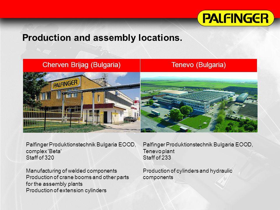 Production and assembly locations. Cherven Brijag (Bulgaria)Tenevo (Bulgaria) Palfinger Produktionstechnik Bulgaria EOOD, complex 'Beta' Staff of 320
