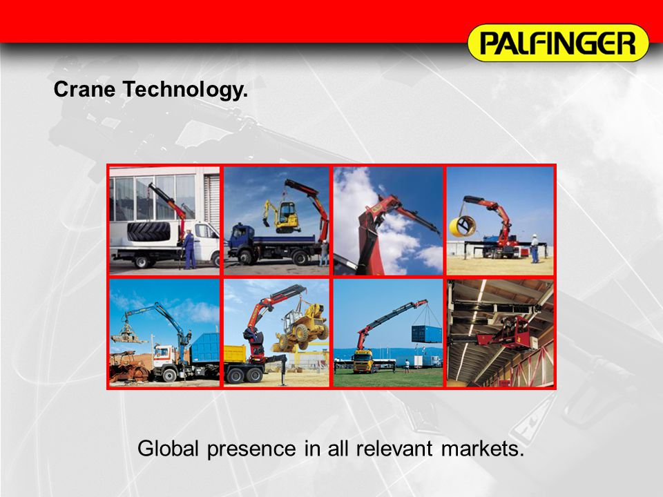 Crane Technology. Global presence in all relevant markets.