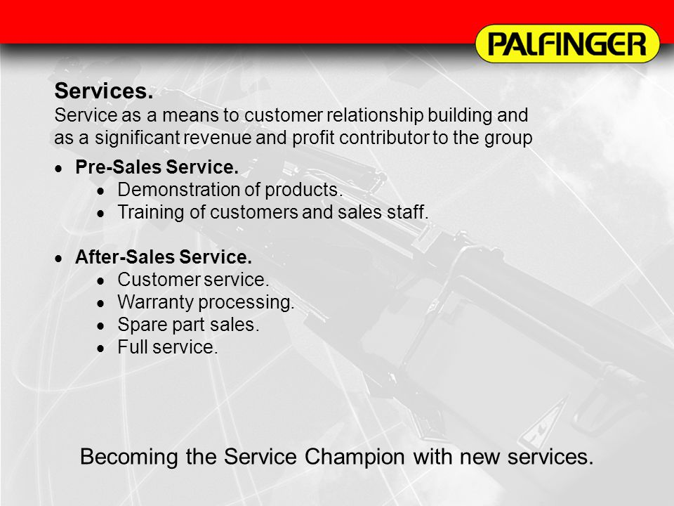 Services. Service as a means to customer relationship building and as a significant revenue and profit contributor to the group Pre-Sales Service. Dem