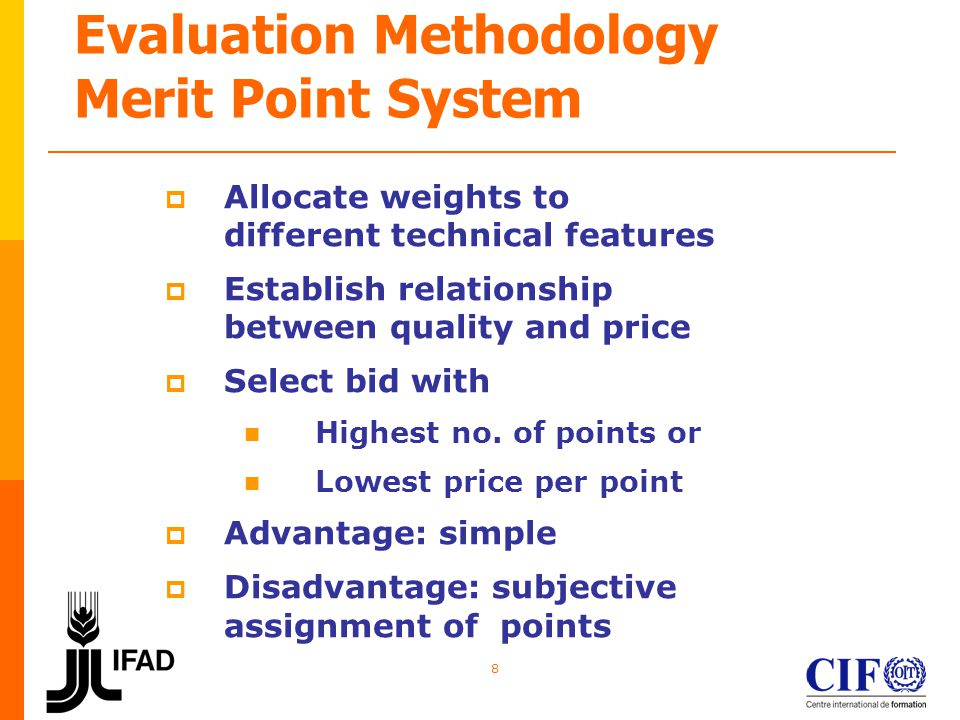 9 Evaluation Methodology Merit Point System (cont.) Point weightages typical Equipment price65-70 Spare parts 8 -10 Technical features 8 -10 After sales service 4 - 5 Standardization 4 - 5 Total 100 Bidding documents Specifies point weightage