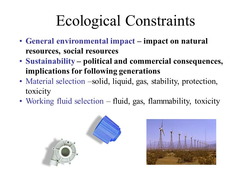 Ecological Constraints General environmental impact – impact on natural resources, social resources Sustainability – political and commercial conseque