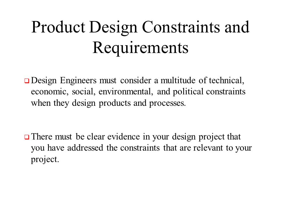 Product Design Constraints and Requirements Design Engineers must consider a multitude of technical, economic, social, environmental, and political co