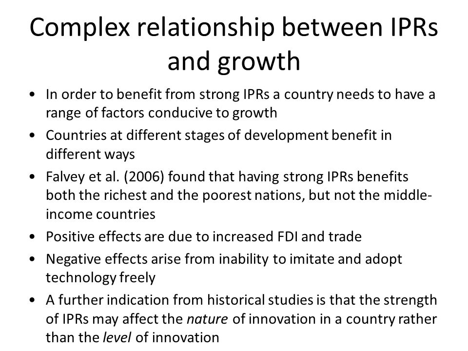 Complex relationship between IPRs and growth In order to benefit from strong IPRs a country needs to have a range of factors conducive to growth Countries at different stages of development benefit in different ways Falvey et al.