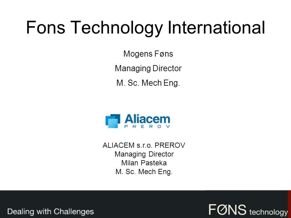 Fons Technology International Mogens Føns Managing Director M. Sc. Mech Eng. Representative: ALIACEM s.r.o. PREROV Managing Director Milan Pasteka M.