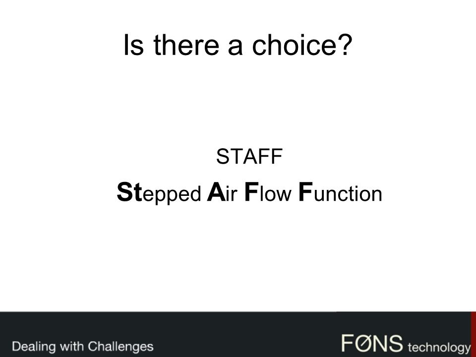 Is there a choice? STAFF St epped A ir F low F unction