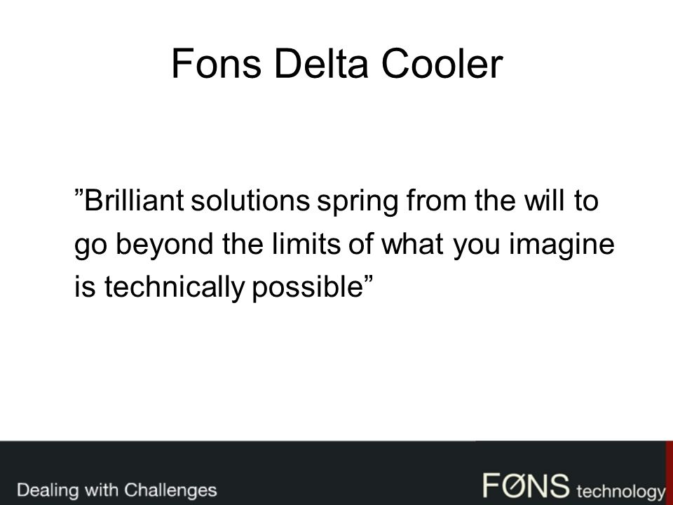 Fons Delta Cooler Brilliant solutions spring from the will to go beyond the limits of what you imagine is technically possible