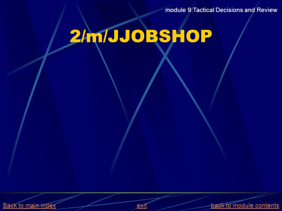 2/m/JJOBSHOP module 9:Tactical Decisions and Review Back to main indexBack to main index exit back to module contentsexitback to module contents