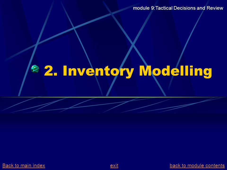 2. Inventory Modelling module 9:Tactical Decisions and Review Back to main indexBack to main index exit back to module contentsexitback to module cont