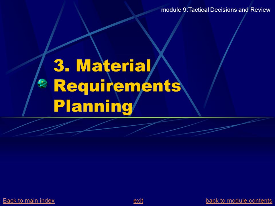 3. Material Requirements Planning module 9:Tactical Decisions and Review Back to main indexBack to main index exit back to module contentsexitback to