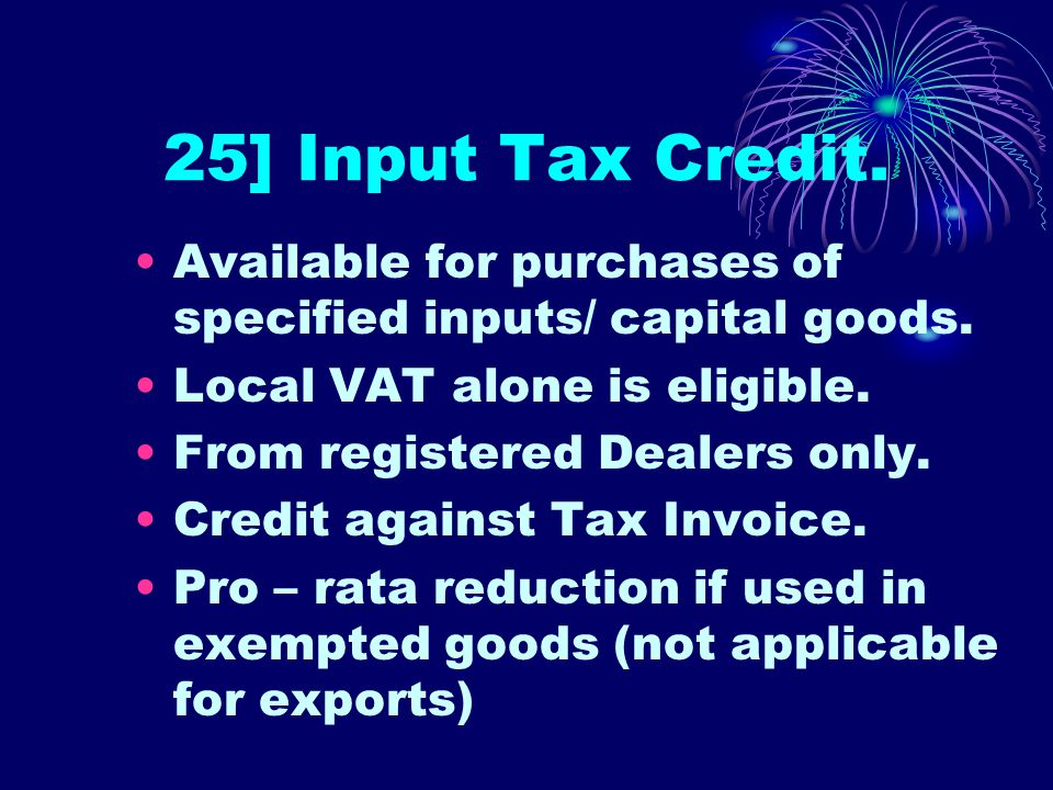 24] VAT and Exports. Exports are not taxed under VAT. Input Tax Credit is eligible for Refund.