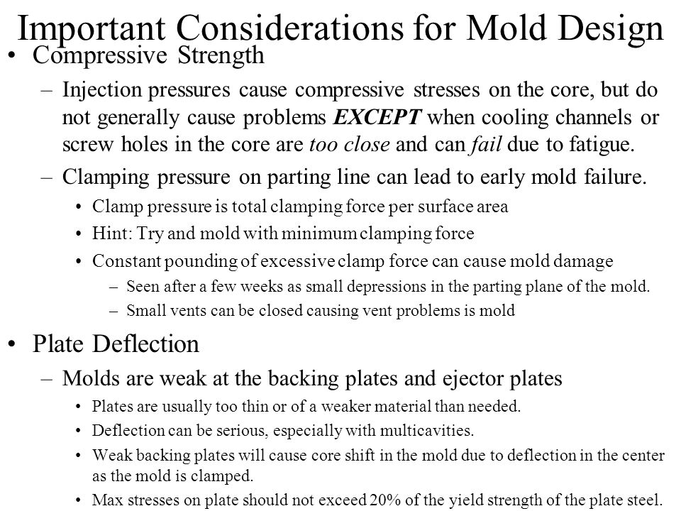 Important Considerations for Mold Design Compressive Strength –Injection pressures cause compressive stresses on the core, but do not generally cause