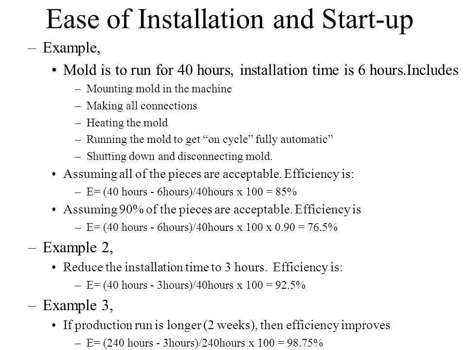 Ease of Installation and Start-up –Example, Mold is to run for 40 hours, installation time is 6 hours.Includes –Mounting mold in the machine –Making a