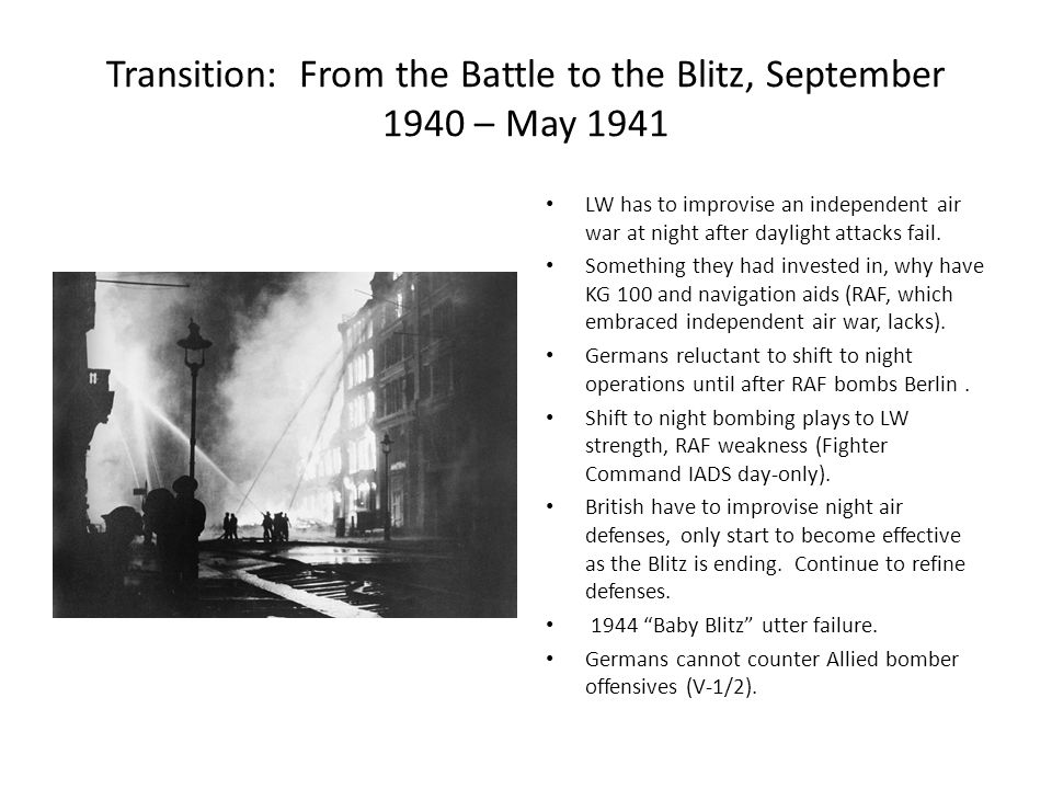 Transition: From the Battle to the Blitz, September 1940 – May 1941 LW has to improvise an independent air war at night after daylight attacks fail.