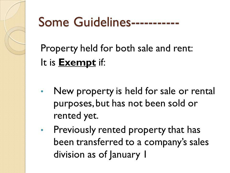 Some Guidelines----------- Property held for both sale and rent: It is Exempt if: New property is held for sale or rental purposes, but has not been sold or rented yet.