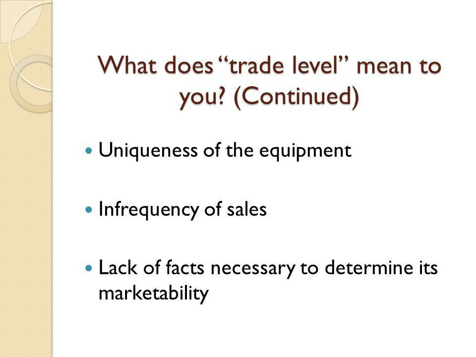 What does trade level mean to you.