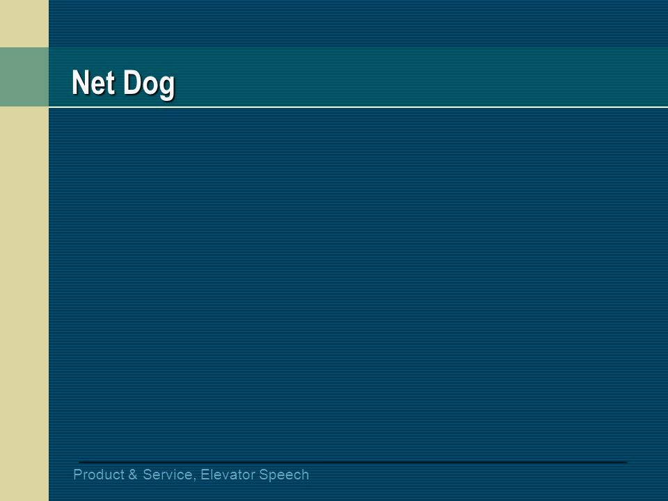 Product & Service, Elevator Speech Net Dog