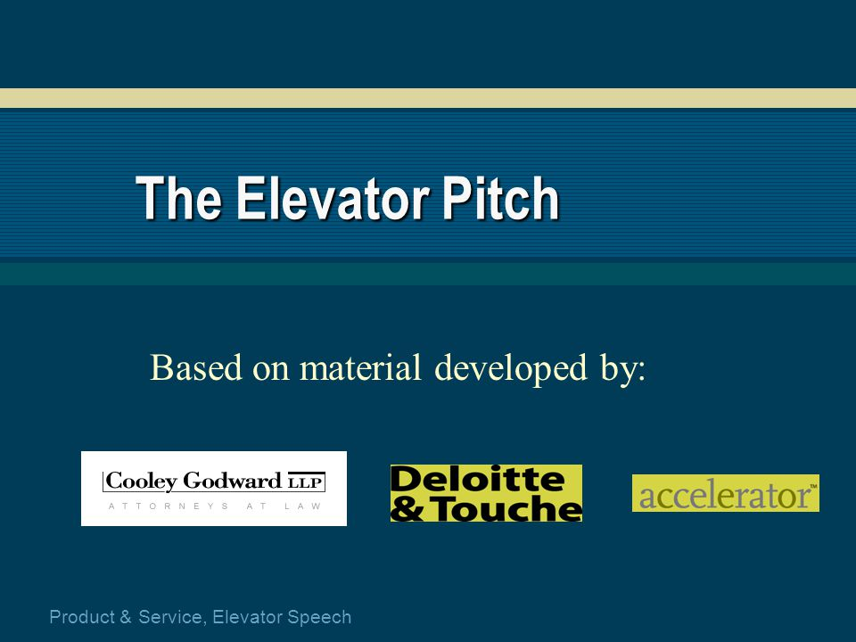 Product & Service, Elevator Speech The Elevator Pitch Based on material developed by:
