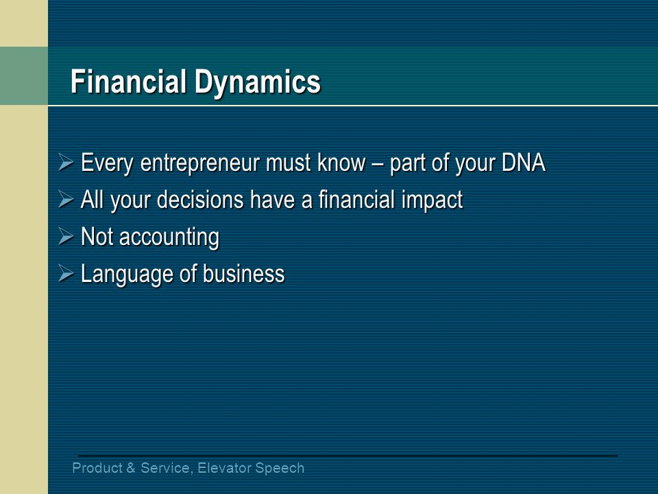 Product & Service, Elevator Speech Financial Dynamics Every entrepreneur must know – part of your DNA Every entrepreneur must know – part of your DNA