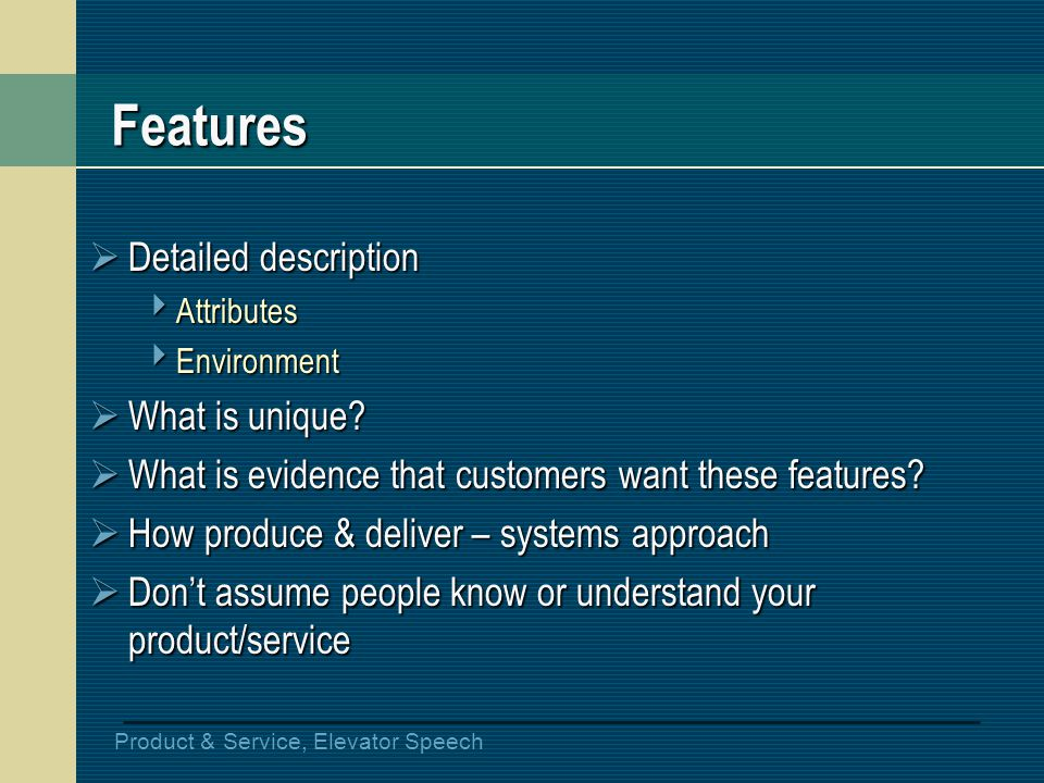 Product & Service, Elevator Speech Features Detailed description Detailed description Attributes Attributes Environment Environment What is unique? Wh