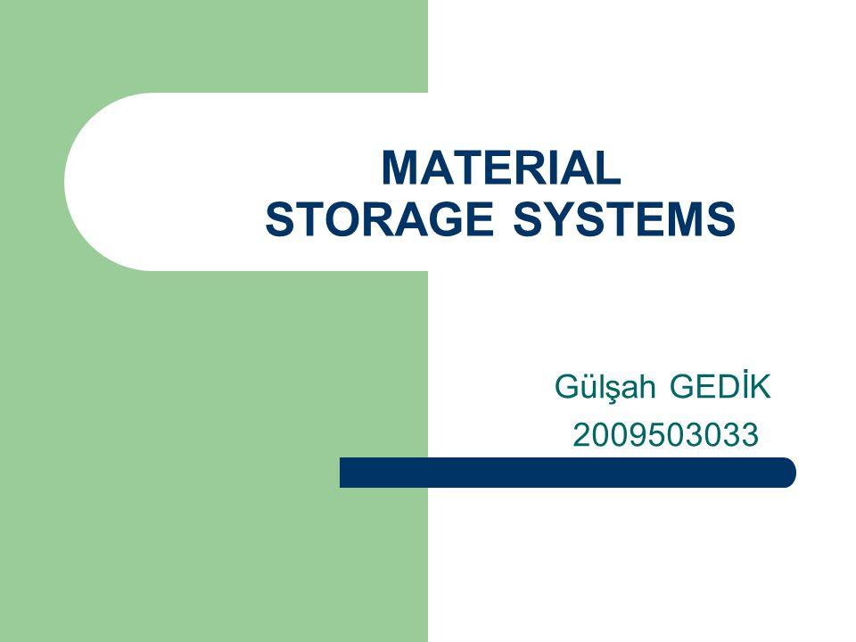 MATERIAL STORAGE SYSTEMS Gülşah GEDİK 2009503033