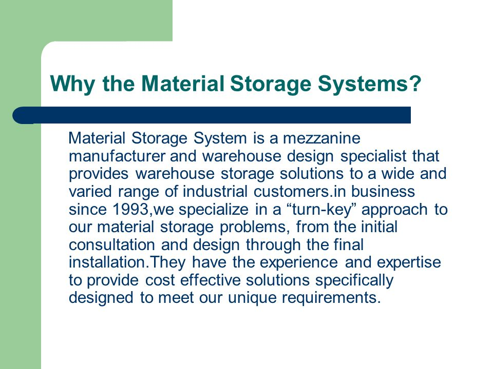 Why the Material Storage Systems? Material Storage System is a mezzanine manufacturer and warehouse design specialist that provides warehouse storage