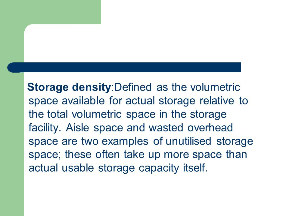 Storage density:Defined as the volumetric space available for actual storage relative to the total volumetric space in the storage facility. Aisle spa