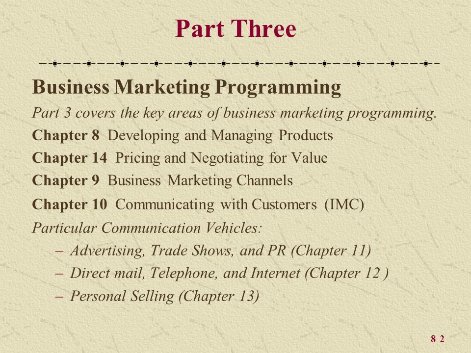 8-2 Part Three Business Marketing Programming Part 3 covers the key areas of business marketing programming. Chapter 8 Developing and Managing Product