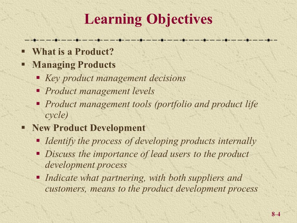 8-4 Learning Objectives What is a Product? Managing Products Key product management decisions Product management levels Product management tools (port