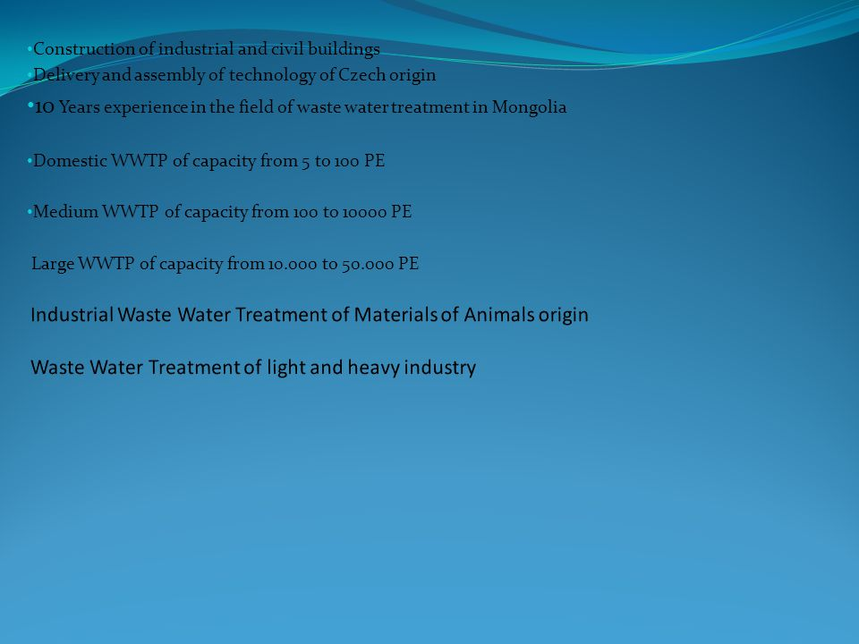 Construction of industrial and civil buildings Delivery and assembly of technology of Czech origin 10 Years experience in the field of waste water tre