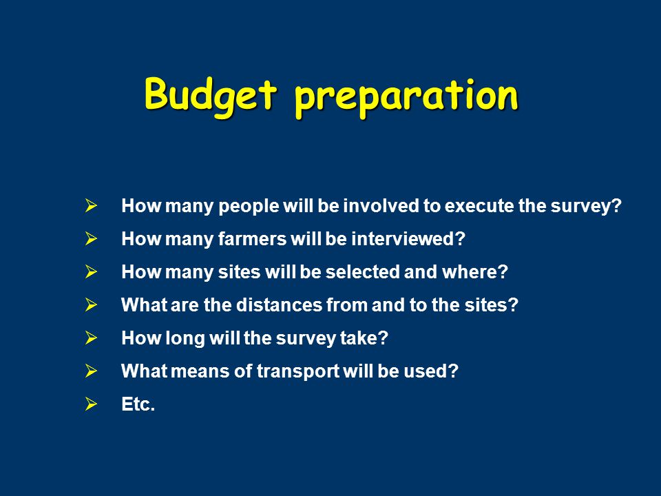 Budget preparation How many people will be involved to execute the survey.