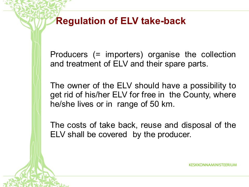 Regulation of ELV take-back Producers (= importers) organise the collection and treatment of ELV and their spare parts.