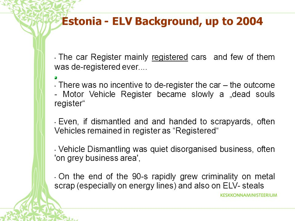 Estonia - ELV Background, up to 2004 The car Register mainly registered cars and few of them was de-registered ever....