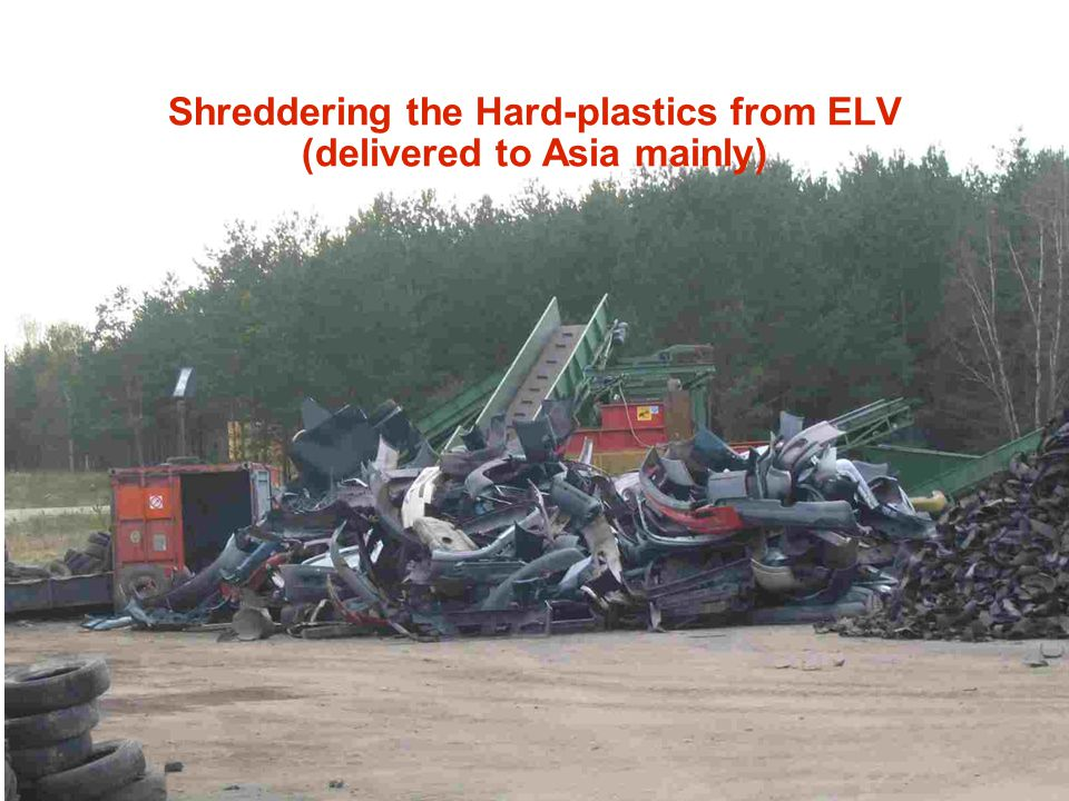 Shreddering the Hard-plastics from ELV (delivered to Asia mainly)