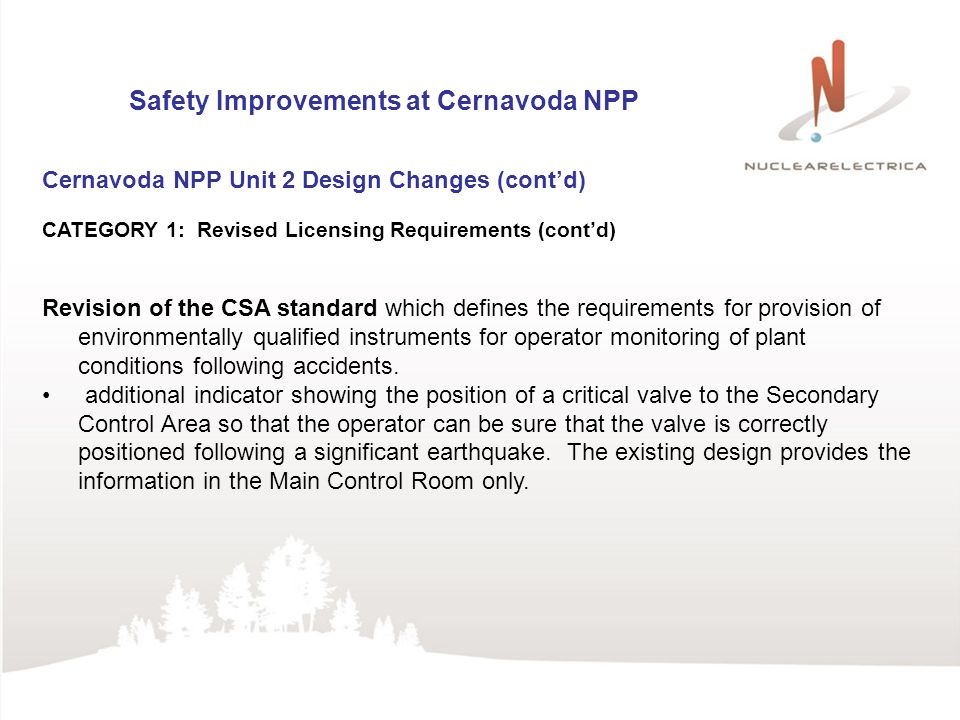 Safety Improvements at Cernavoda NPP Cernavoda NPP Unit 2 Design Changes (contd) CATEGORY 1: Revised Licensing Requirements (contd) Revision of the CS