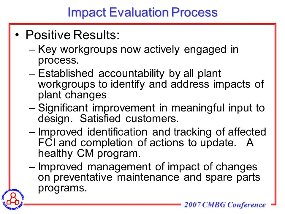 2007 CMBG Conference Impact Evaluation Process Positive Results: –Key workgroups now actively engaged in process.