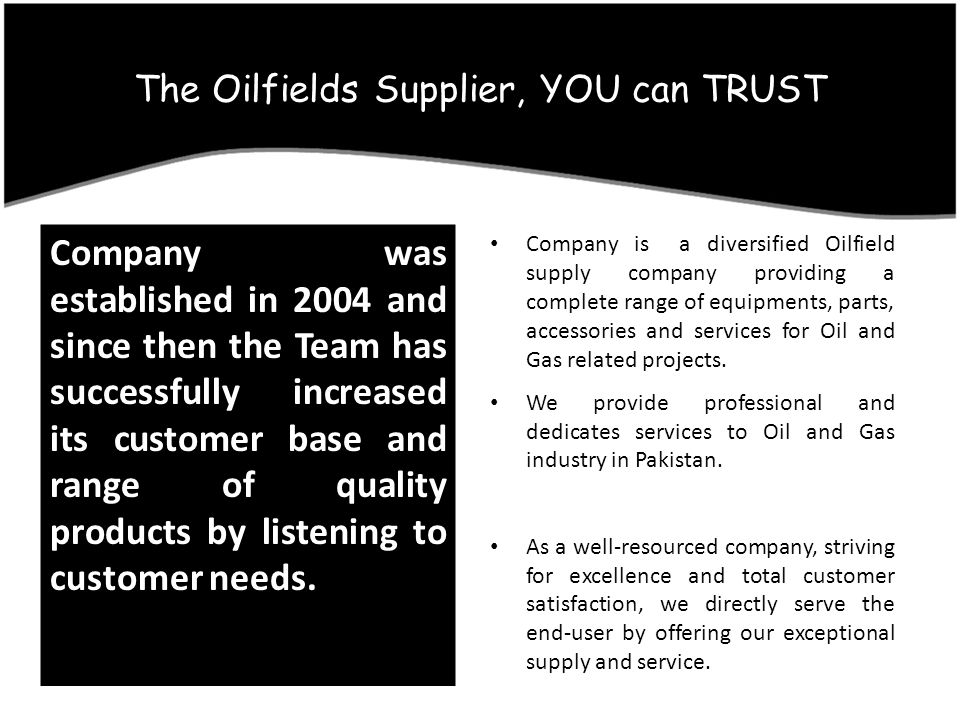 The Oilfields Supplier, YOU can TRUST Company is a diversified Oilfield supply company providing a complete range of equipments, parts, accessories an