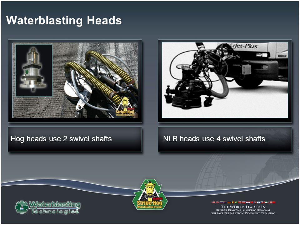 Waterblasting Heads NLB heads use 4 swivel shaftsHog heads use 2 swivel shafts