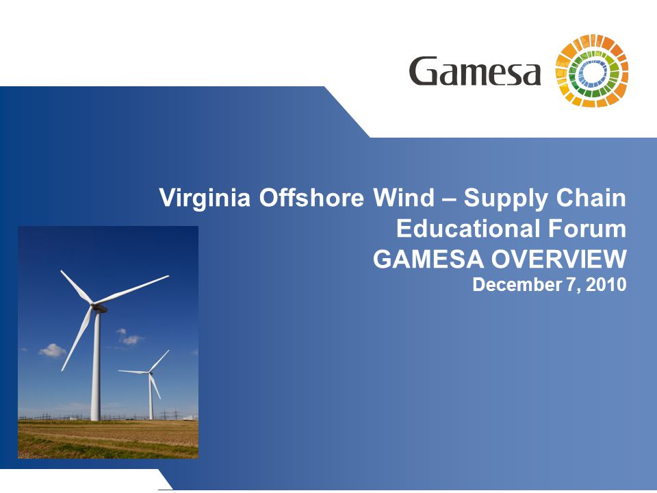 Virginia Offshore Wind – Supply Chain Educational Forum GAMESA OVERVIEW December 7, 2010