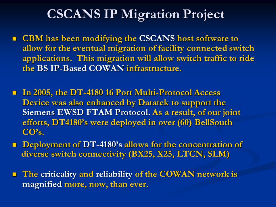 CSCANS IP Migration Project CBM has been modifying the CSCANS host software to allow for the eventual migration of facility connected switch applications.