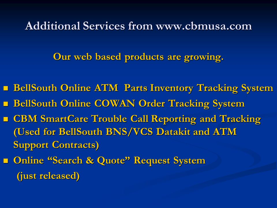 Additional Services from www.cbmusa.com Our web based products are growing.