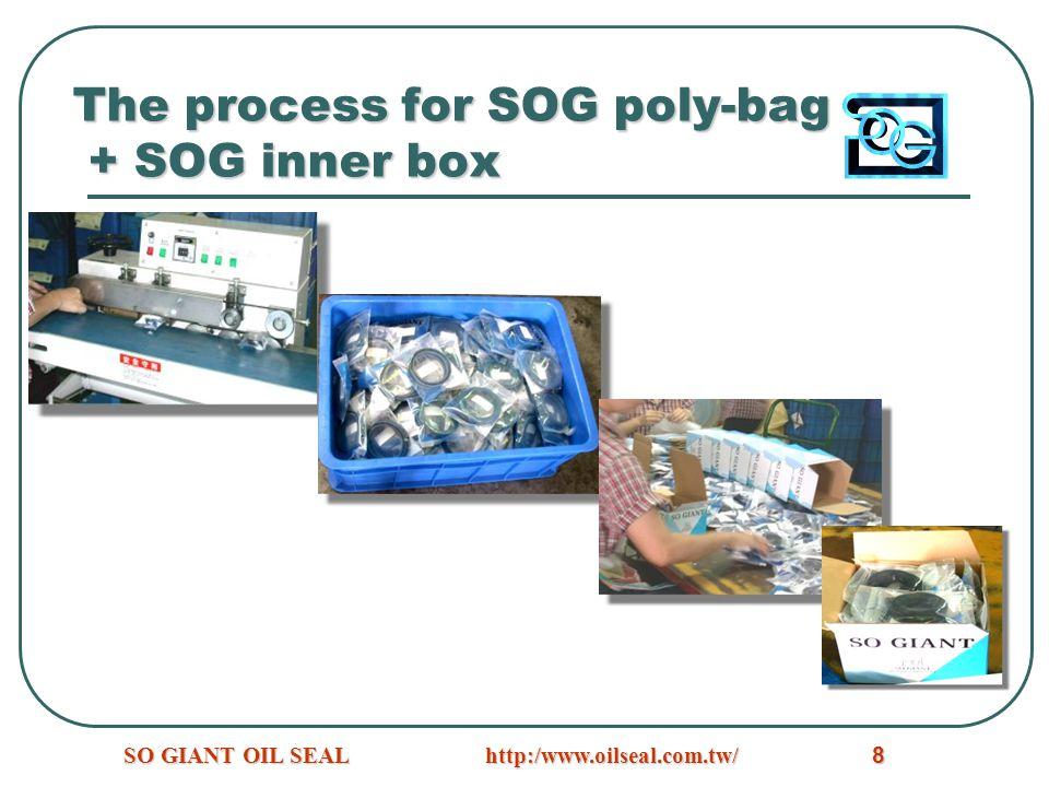http:/www.oilseal.com.tw/SO GIANT OIL SEAL8 The process for SOG poly-bag + SOG inner box