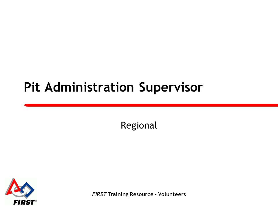 FIRST Training Resource – Volunteers Pit Administration Supervisor Regional