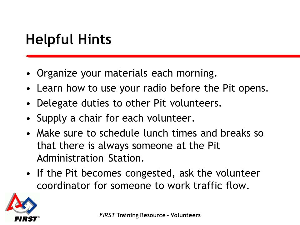 FIRST Training Resource – Volunteers Helpful Hints Organize your materials each morning.