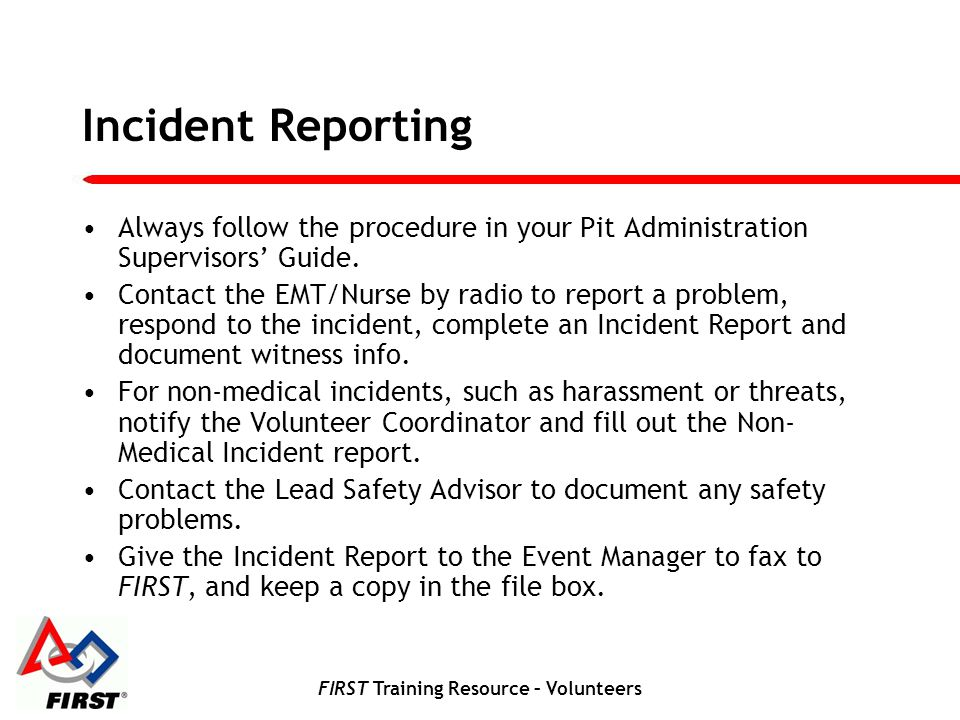 FIRST Training Resource – Volunteers Incident Reporting Always follow the procedure in your Pit Administration Supervisors Guide.