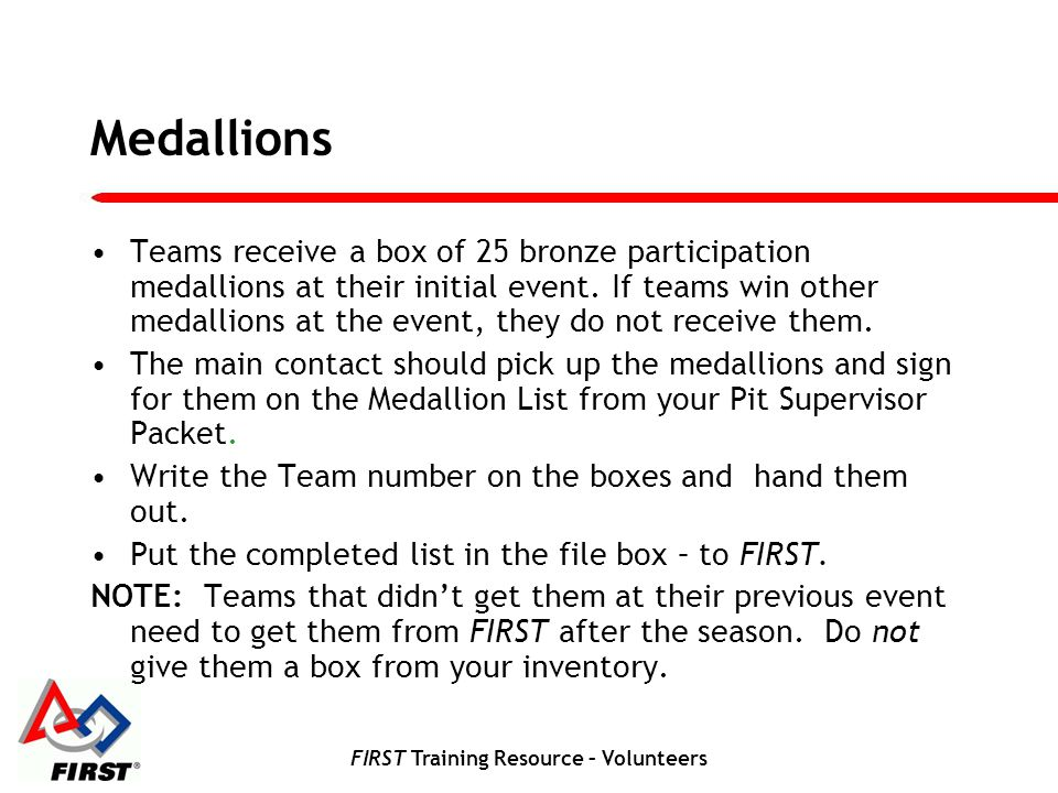 FIRST Training Resource – Volunteers Medallions Teams receive a box of 25 bronze participation medallions at their initial event.