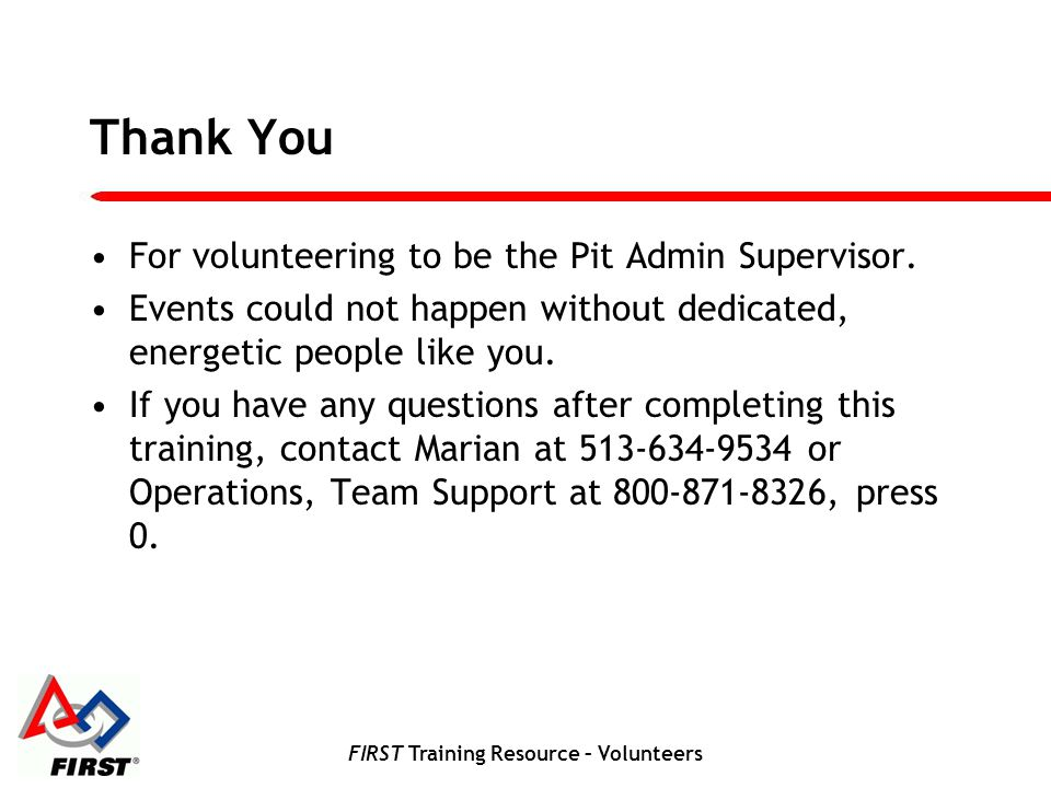 FIRST Training Resource – Volunteers Thank You For volunteering to be the Pit Admin Supervisor.