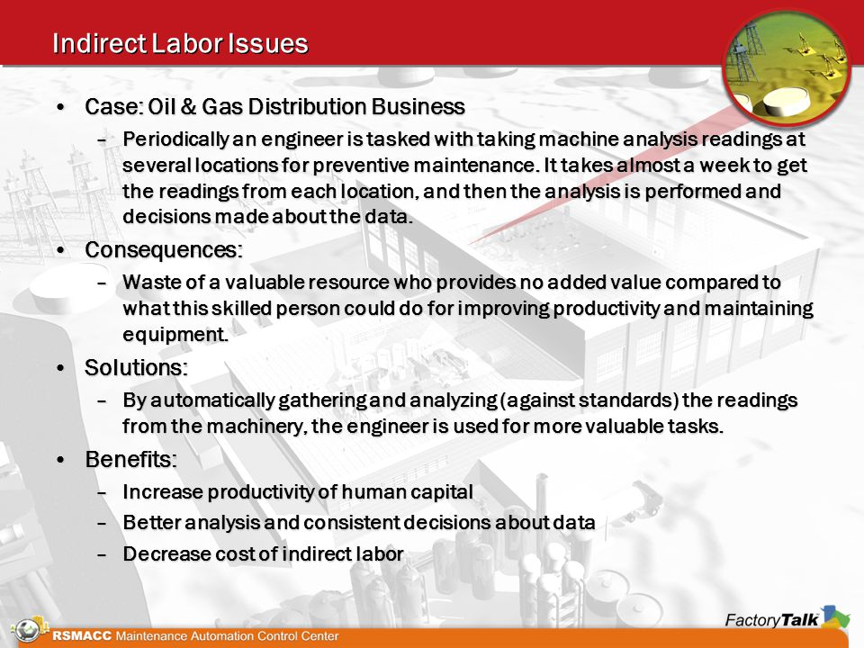 Indirect Labor Issues Case: Oil & Gas Distribution BusinessCase: Oil & Gas Distribution Business –Periodically an engineer is tasked with taking machine analysis readings at several locations for preventive maintenance.