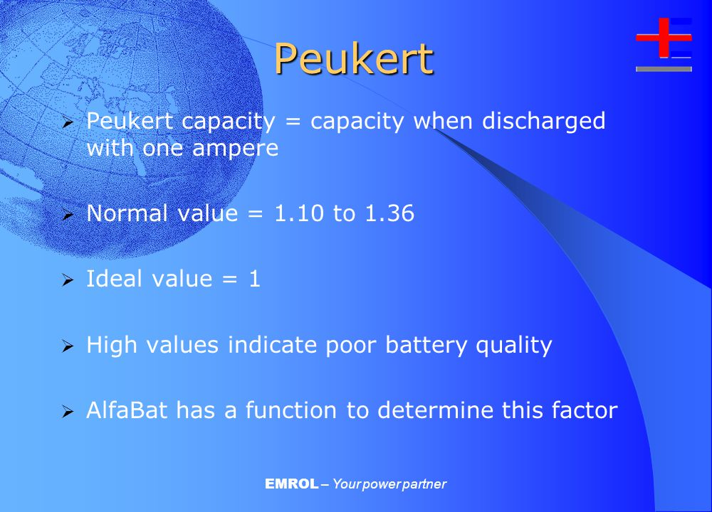EMROL – Your power partner Improving the accuracy Correct battery temperature Battery quality Peukert value